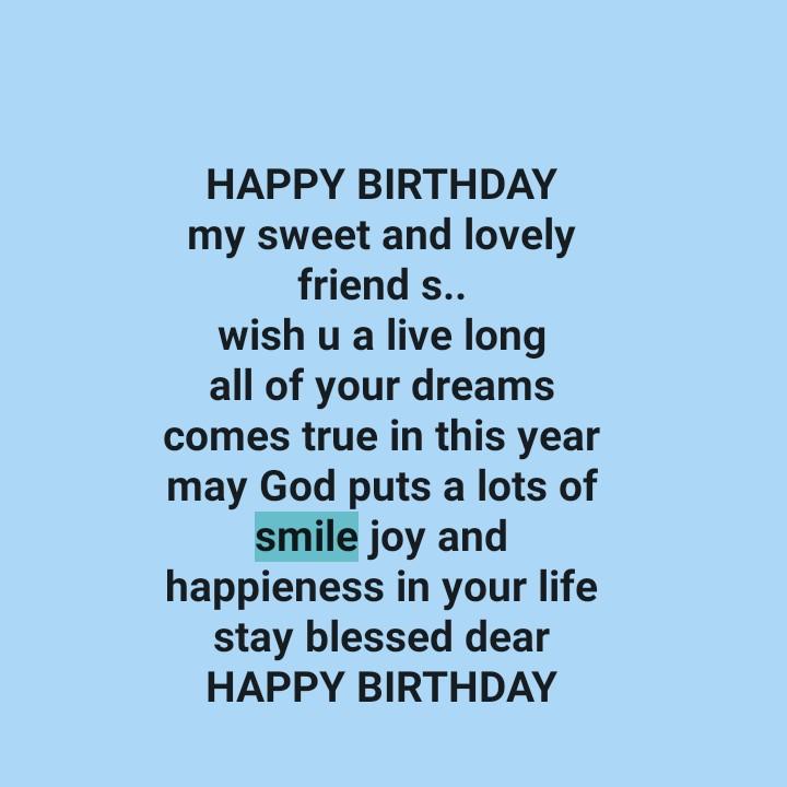 🎂 જન્મદિવસ - HAPPY BIRTHDAY my sweet and lovely friend s . . wish u a live long all of your dreams comes true in this year may God puts a lots of smile joy and happieness in your life stay blessed dear HAPPY BIRTHDAY - ShareChat