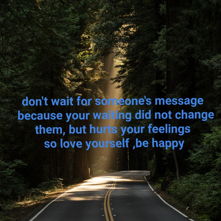 attitude - don ' t wait for someone ' s message because your waing did not change them , but hurts your feelings so love yourself be happy - ShareChat