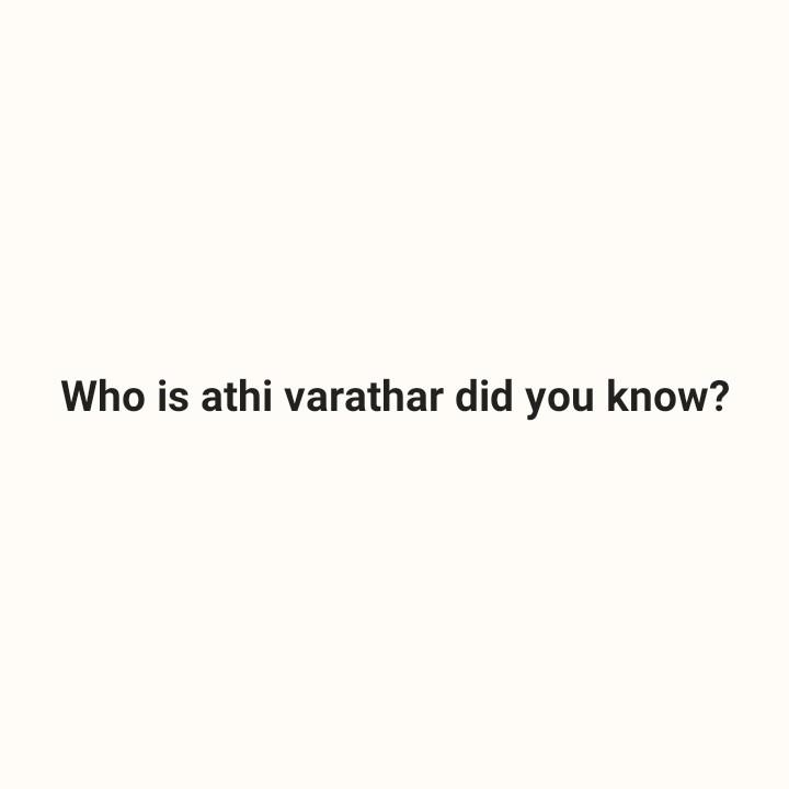 🤔தெரிந்து கொள்வோம் - Who is athi varathar did you know ? - ShareChat