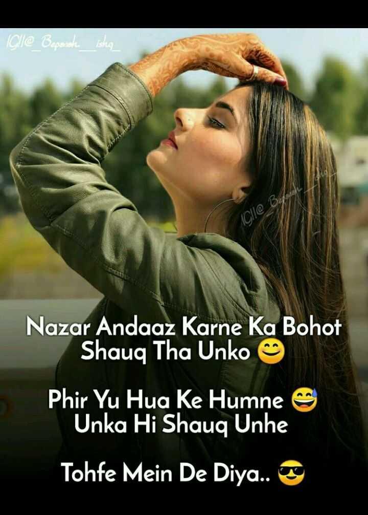dayri se sayari - Iglle _ Beparasha isha 1G | | @ Baloch Nazar Andaaz Karne Ka Bohot Shauq Tha Unko ☺ Phir Yu Hua Ke Humne Unka Hi Shauq Unhe Tohfe Mein De Diya . . - ShareChat