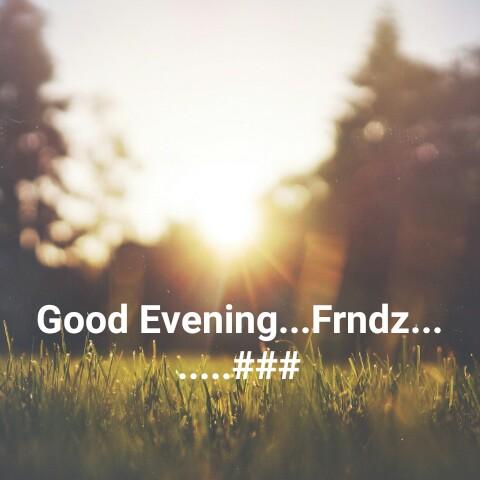 🌇శుభసాయంకాలం - Good Evening . . . Frndz . . . # # # - ShareChat