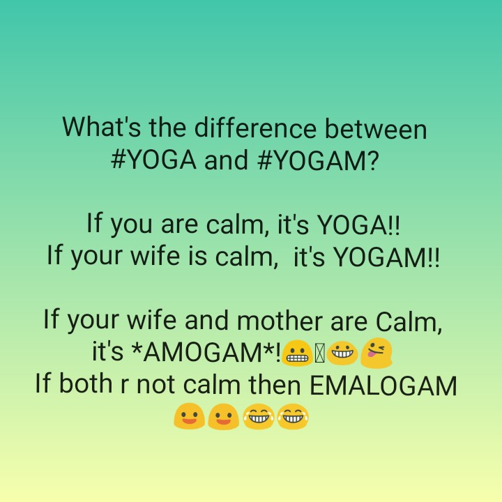 comedy - What ' s the difference between # YOGA and # YOGAM ? If you are calm , it ' s YOGA ! ! If your wife is calm , it ' s YOGAM ! ! If your wife and mother are Calm , it ' s * AMOGAM * ! * ) If both r not calm then EMALOGAM - ShareChat