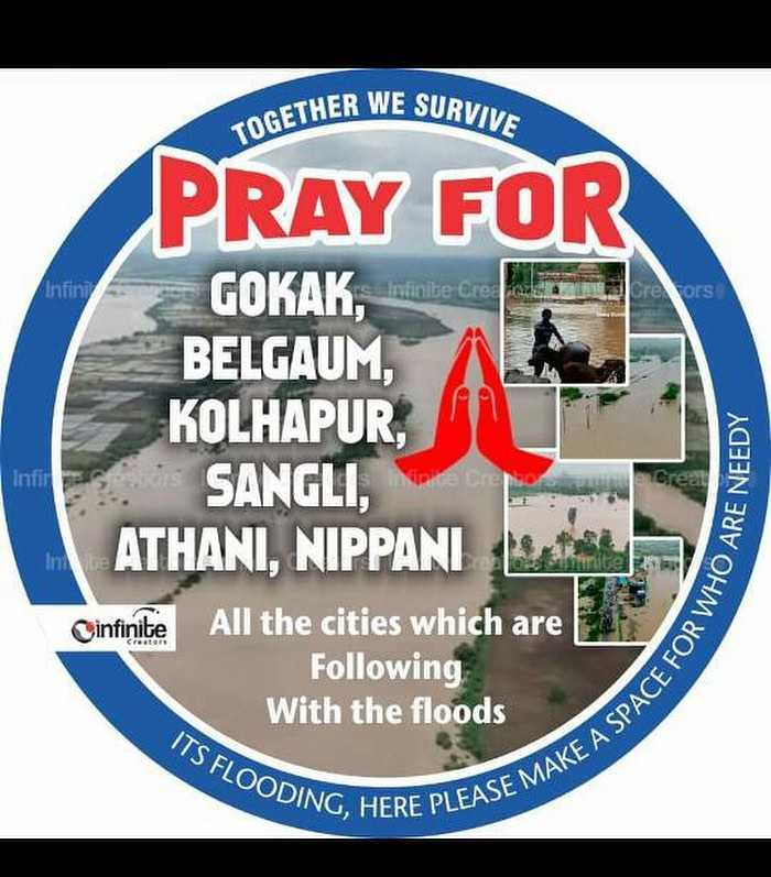 deepika__das - THER WE SURVIVE TOGETHER PRAY FOR nfinite ered ors GOKAK , BELGAUM , KOLHAPUR , SANGLI , ATHANI , NIPPANI 14 infinite All the cities which are Following With the floods VHO ARE NEEDY ACE FOR WHO A ITS FLOODING DING , HERE PLEASE ISE MAKE A SPACE - ShareChat