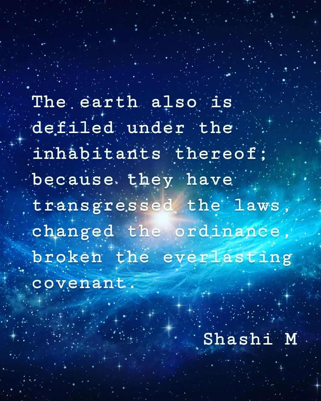 ℹ️సమాచారం - The earth also is . defiled under the inhabitants thereof ; because they have transgressed the laws , changed the ordinance , broken the everlasting covenant . Shashi M - ShareChat