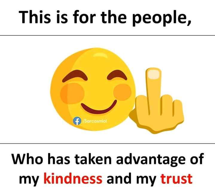 dhoke baj - This is for the people , f / Sarcasmlol Who has taken advantage of my kindness and my trust - ShareChat