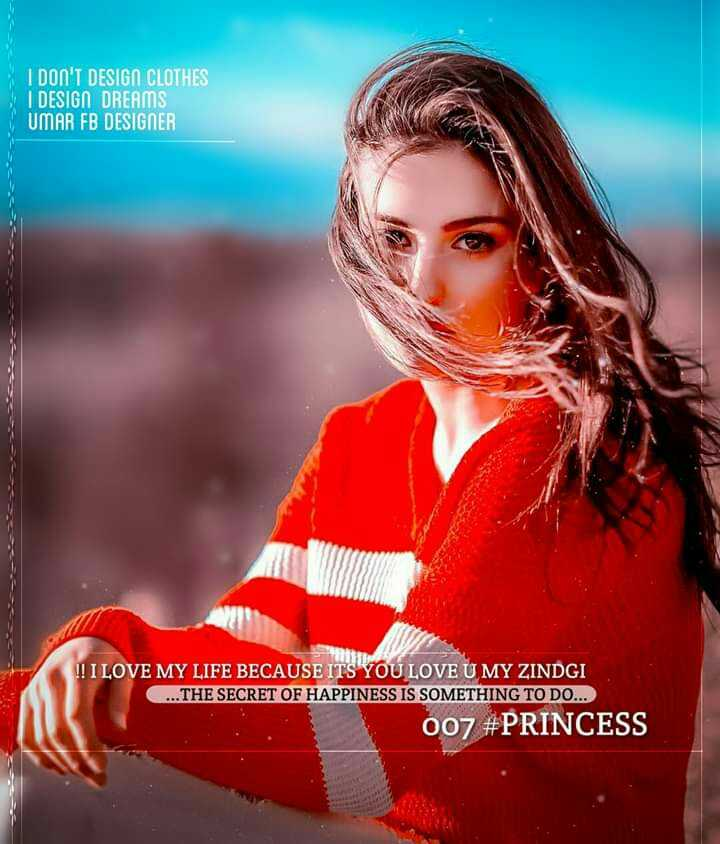 dp - I DON ' T DESIGN CLOTHES I DESIGN DREAMS UMAR FB DESIGNER ! ! I LOVE MY LIFE BECAUSE ITS YOU LOVE U MY ZINDGI . . . THE SECRET OF HAPPINESS IS SOMETHING TO DO . . . 007 # PRINCESS - ShareChat