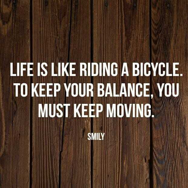 dp - LIFE IS LIKE RIDING A BICYCLE . TO KEEP YOUR BALANCE , YOU MUST KEEP MOVING SMILY - ShareChat