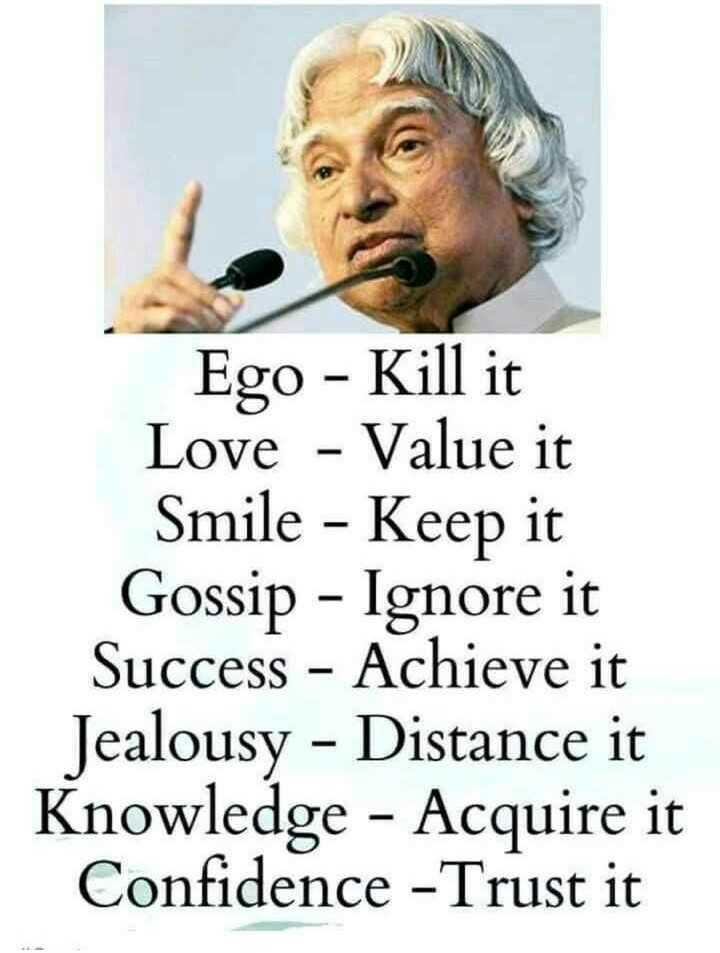 dr.apj abdul kalam🚀 - Ego - Kill it Love - Value it Smile - Keep it Gossip - Ignore it Success – Achieve it Jealousy - Distance it Knowledge - Acquire it Confidence - Trust it - ShareChat