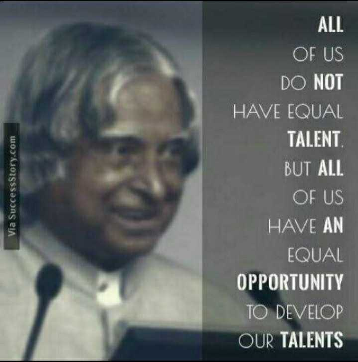 dr.apj abdul kalam🚀 - Via Success Story . com ALL OF US DO NOT HAVE EQUAL TALENT BUT ALL OF US HAVE AN EQUAL OPPORTUNITY TO DEVELOP OUR TALENTS - ShareChat