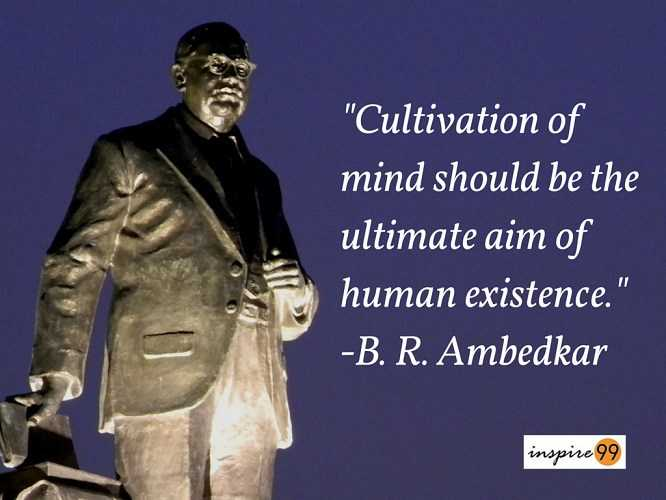 dr b. r. ambedkar - Cultivation of mind should be the ultimate aim of human existence . - B . R . Ambedkar inspire 99 - ShareChat