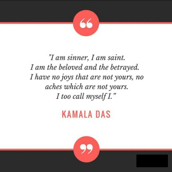 TYPO graphy - I am sinner , I am saint . I am the beloved and the betrayed . I have no joys that are not yours , no aches which are not yours . I too call myself I . KAMALA DAS - ShareChat
