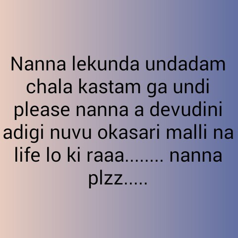nannaku prematho - Nanna lekunda undadam chala kastam ga undi please nanna a devudini adigi nuvu okasari malli na life lo ki raaa . . . . . . . . nanna plzz . . . . . - ShareChat