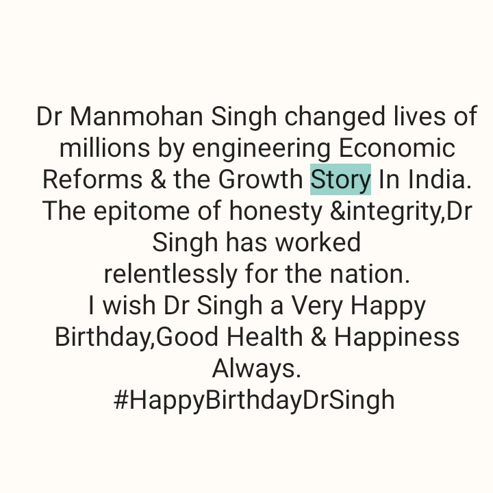 happybirthday - Dr Manmohan Singh changed lives of millions by engineering Economic Reforms & the Growth Story In India . The epitome of honesty & integrity , Dr Singh has worked relentlessly for the nation . I wish Dr Singh a Very Happy Birthday , Good Health & Happiness Always . # HappyBirthdayDrSingh - ShareChat