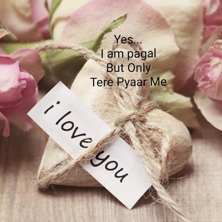 💑রোমান্টিক ছবি - Yes . . . I am pagal But Only Tere Pyaar Me i love you - ShareChat