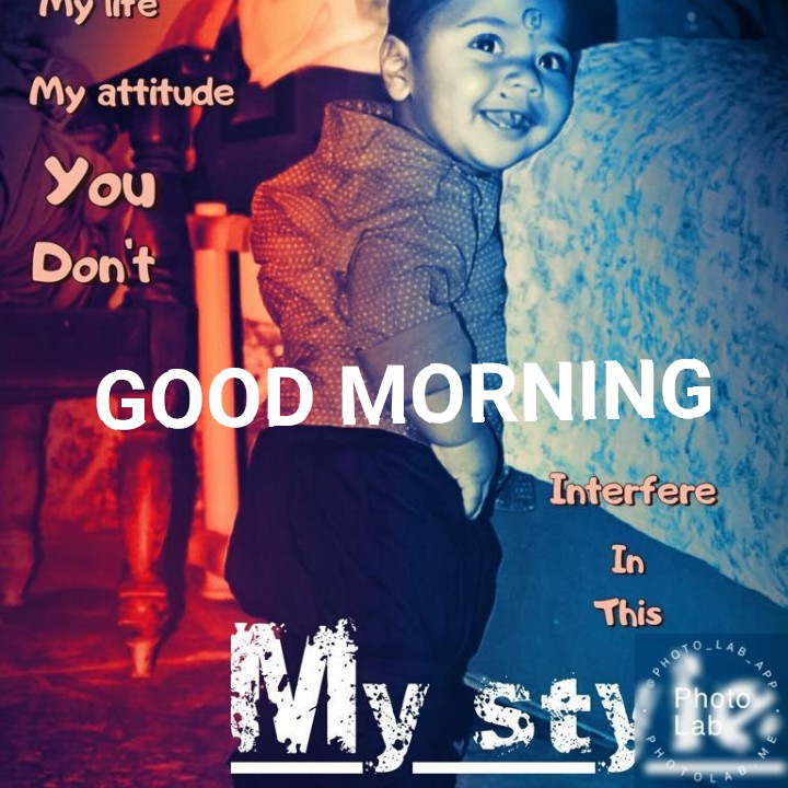 ❤️good morning❤️ - 11 lite My attitude You Don ' t GOOD MORNING Interfere This АВАР PHOTO My style hoo DI PHO & ME - ShareChat