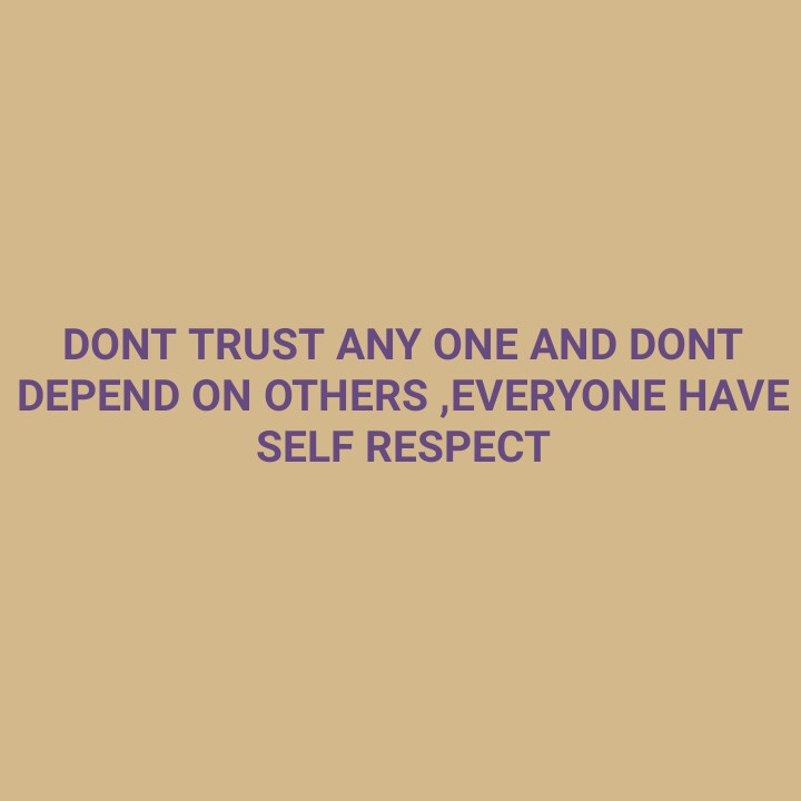 ur future in ur thoughts - DONT TRUST ANY ONE AND DONT DEPEND ON OTHERS , EVERYONE HAVE SELF RESPECT - ShareChat
