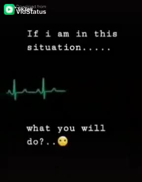 life - Vistatus If i am in this situation . . . . . علیہ what you will do ? . . Download from If i am in this situation . . . . . what you will do ? . . - ShareChat