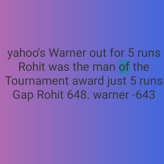 🏆సెమిఫైనల్ 2(AUS vs ENG) - yahoo ' s Warner out for 5 runs Rohit was the man of the Tournament award just 5 runs Gap Rohit 648 . warner - 643 - ShareChat