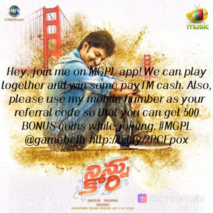 games - music Hey , join me on MGPL app ! We can play together and win some payTM cash . Also , please use my mobile number as your referral code so that you can get 500 BONUS coins while joining . # MGPL @ gamebeltr http : / bit . ly / 2RCEpox i Stomaker - ShareChat
