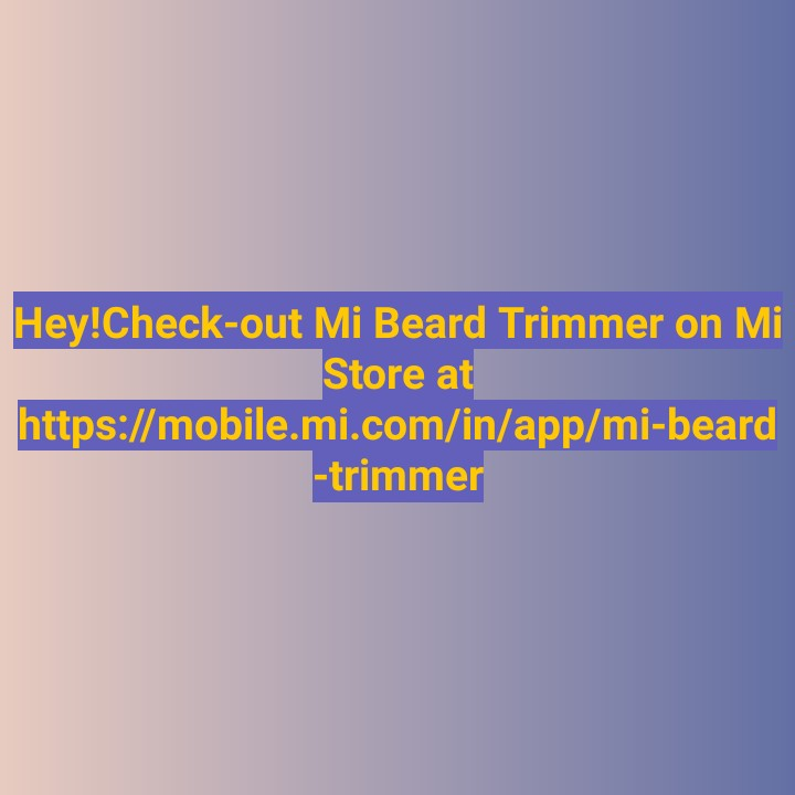 Mobile News - Hey ! Check - out Mi Beard Trimmer on Mi Store at https : / / mobile . mi . com / in / app / mi - beard - trimmer - ShareChat