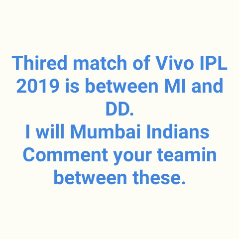 DD vs MI - Thired match of Vivo IPL 2019 is between MI and DD . I will Mumbai Indians Comment your teamin between these . - ShareChat