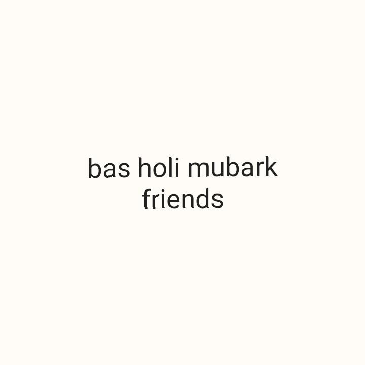 होली टिप्स - bas holi mubark friends - ShareChat