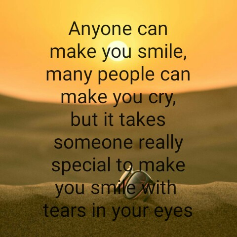 smile - Anyone can make you smile , many people can make you cry , but it takes someone really special to make you smile with tears in your eyes - ShareChat