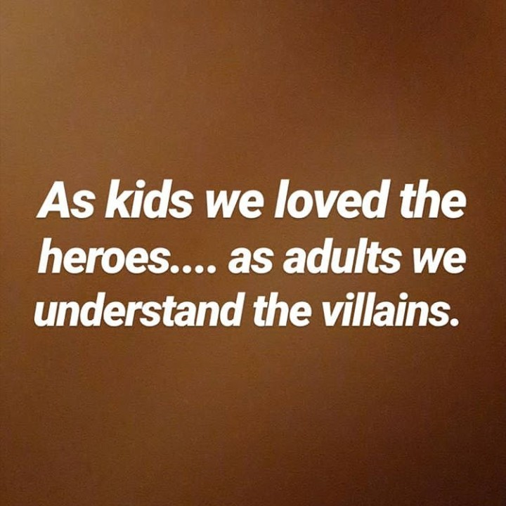 quote - As kids we loved the heroes . . . . as adults we understand the villains . - ShareChat
