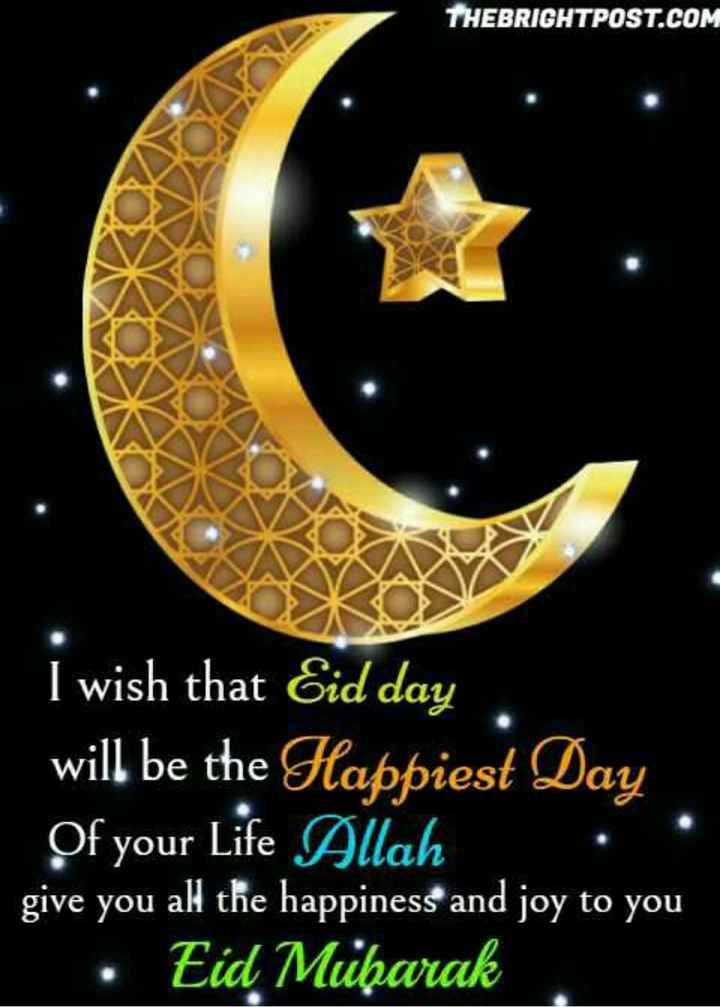 eid mubarak - THEBRIGHTPOST . COM I wish that Eid day will be the Happiest Day Of your Life Allah give you all the happiness and joy to you Eid Mubarak - ShareChat