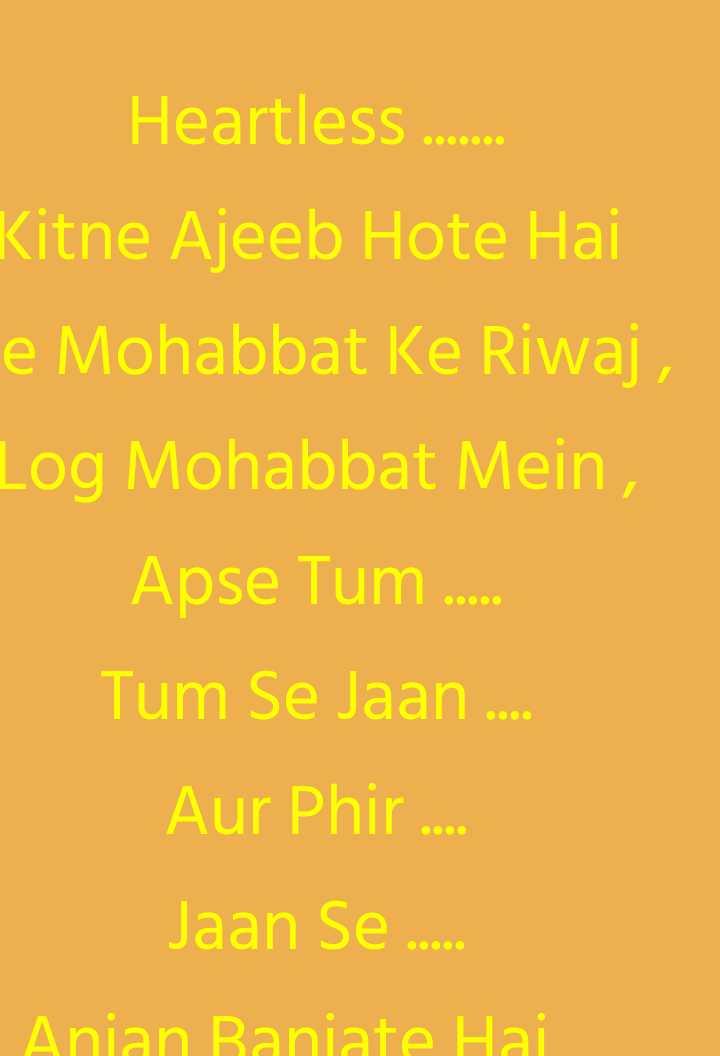 ek tarfa mohabbat - Heartless . . . . . . . Kitne Ajeeb Hote Hai e Mohabbat Ke Riwaj Log Mohabbat Mein , Apse Tum . . . . Tum Se Jaan . . . . Aur Phir . . . Jaan Se . . . . . Anian Baniate Hai . - ShareChat