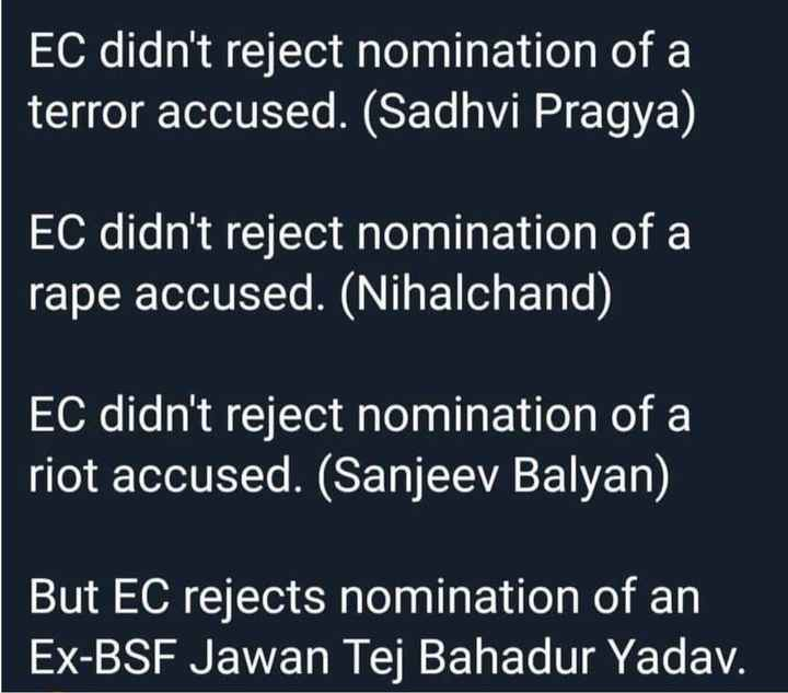 election - EC didn ' t reject nomination of a terror accused . ( Sadhvi Pragya ) EC didn ' t reject nomination of a rape accused . ( Nihalchand ) EC didn ' t reject nomination of a riot accused . ( Sanjeev Balyan ) 0 But EC rejects nomination of an Ex - BSF Jawan Tej Bahadur Yadav . - ShareChat