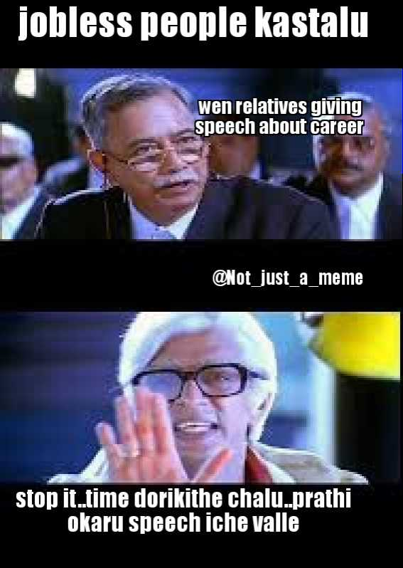 emotional feelings - jobless people kastalu wen relatives giving speech about career @ Not just _ a _ meme stop it time dorikithe chalu . . prathi okaru speech iche valle - ShareChat
