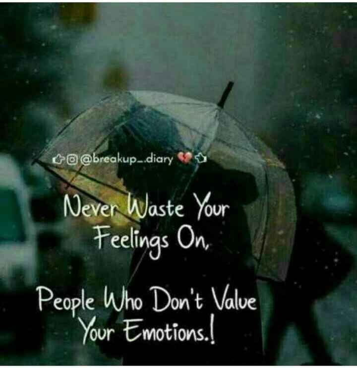 emotions - C @ @ breakup . . diary Never Waste Your Feelings On People Who Don ' t Value Your Emotions . ! - ShareChat