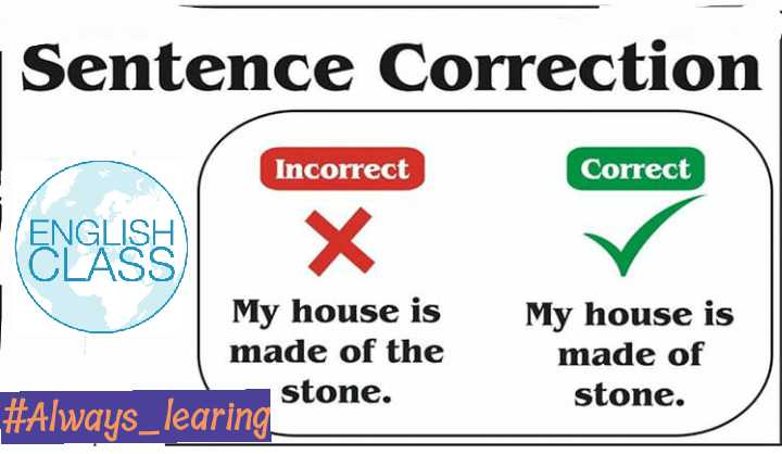 English class  - Sentence Correction Incorrect Correct ENGLISH CLASS My house is made of the stone . # Always _ learing My house is made of stone . - ShareChat