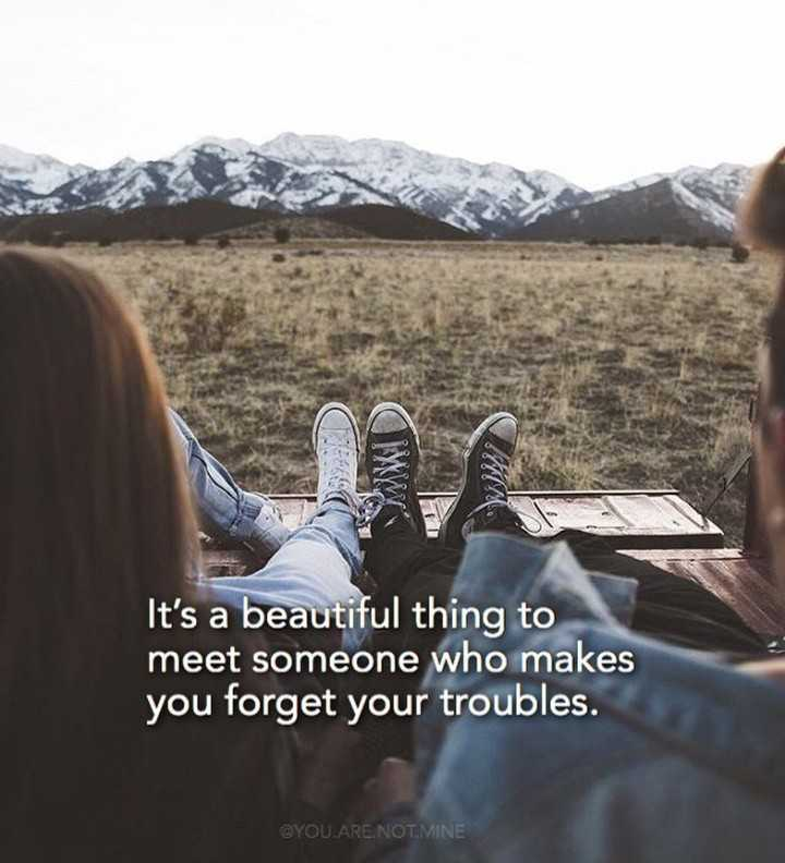 english quotes - It ' s a beautiful thing to meet someone who makes you forget your troubles . YOU . ARE . NOT . MINE - ShareChat