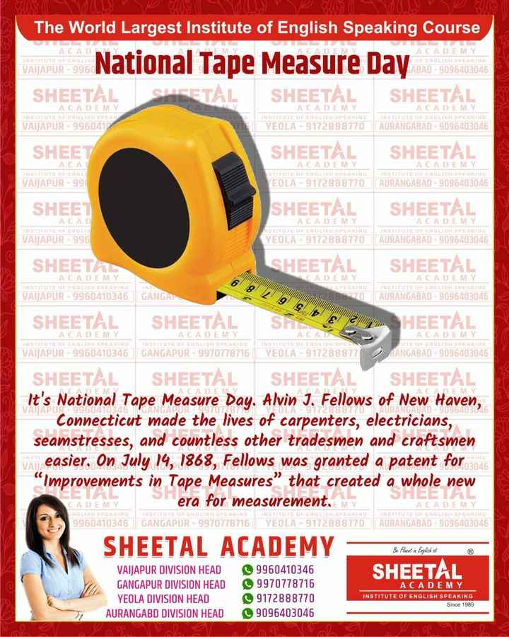 """english speaking - M ACADEMY ACAD INSTITUTE OF ENGLISH The World Largest Institute of English Speaking Course MIRRUS National Tape Measure Day SHEETAL SHEETAL SHEETAL ACADEMY E OF ENGLISH SPEAKING LABAD - 9096403046 VAIJAPUR - 9961 ADEMY ACADEMY INSTITUTE OF ENGLISH SPEAU VAIJAPUR - 9960410 ACADEMY INSTITUTE OF ENGLISH SPEAKING YEOLA - 9172888770 ACADEMY INSTITUTE OF ENGLISH SPEAKING AURANGABAD - 9096403046 SHEET SHEETAL SHEETAL ACA INSTITUTE OF ENGLI VAIJAPUR - 99 ACADEMY STITUTE OF ENGLISH SPEAKING VEOLA - 9172888770 ACADEMY INSTITUTE OF ENGLISH SPEAKING AURANGABAD - 9096403046 SHEET SHEETAL SHEETAL ACAD INSTITUTE OF ENGLIS VAIJAPUR - 996 ACADEMY NSTITUTE OF ENGLISH SPEASING YEOLA - 9172888770 ACADEMY INSTITUTE OF ENGLISH SPEARING AURANGABAD - 9096403046 SHEETAL SHEETAL SHEETAL ACADEMY INSTITUTE OF ENGLISH SPEAKING VAIJAPUR - 9960410346 GANGA 6 W 8 EADEMY A EADEMY ANE INSTITUTE OF ENGLISH SPEAKING 2886270AURANGABAD - 9096403046 2 9 S SHEETAL E SHEETAL EPSHEETAL SRL ACAL ACADEMY INSTITUTE OF ENGLISH SPEAKING VAIJAPUR - 9960410346 ACADEMY INSTITUTE OF ENGLISH SPEAKING GANGAPUR - 9970778716 INSTITUTE OF ENGLISH SPEAA YEOLA - 917288877 ACADEMY UTE OF ENGLISH SPEAKING RANGABAD - 9096403046 ACADEMY ACADEMY ACADEMY ACAE MY APUR - 99604 91091641415 SHEETAL SHEETAL SHEETAL SHEETAL It ' s National Tape Measure Day . Alvin J . Fellows of New Haven , Connecticut made the lives of carpenters , electricians , seamstresses , and countless other tradesmen and craftsmen easier . On July 14 , 1868 , Fellows was granted a patent for . 2046 Improvements in Tape Measures """" that created a whole new era for measurement . My CADEMY ENGLISH SPEAKING 9960410346 ACADEMY INSTITUTE OF ENGLISH SPEAKING INSTITUTE OF ENGLISH SPEAKING INSTITUTE OF ENGLISH SPEAKING GANGAPUR - 9970778716 PYEOLA - 9172888770 AURANGABAD - 9096403046 SHEETAL ACADEMY Bo Fluent in English at ® SHEETAL VAIJAPUR DIVISION HEAD GANGAPUR DIVISION HEAD YEOLA DIVISION HEAD AURANGABD DIVISION HEAD 9960410346 9970778716 91728887"""