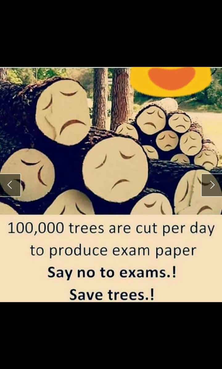 exam 🤓📖📚 - 100 , 000 trees are cut per day to produce exam paper Say no to exams . ! Save trees . ! - ShareChat
