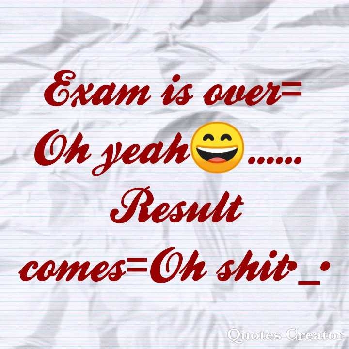 exam - Exam is over = Oh yeah Result comes = Oh shit : Quotes Creator - ShareChat