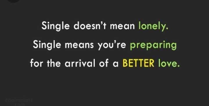 expectation vs reality - Single doesn ' t mean lonely . Single means you ' re preparing for the arrival of a BETTER love . - ShareChat