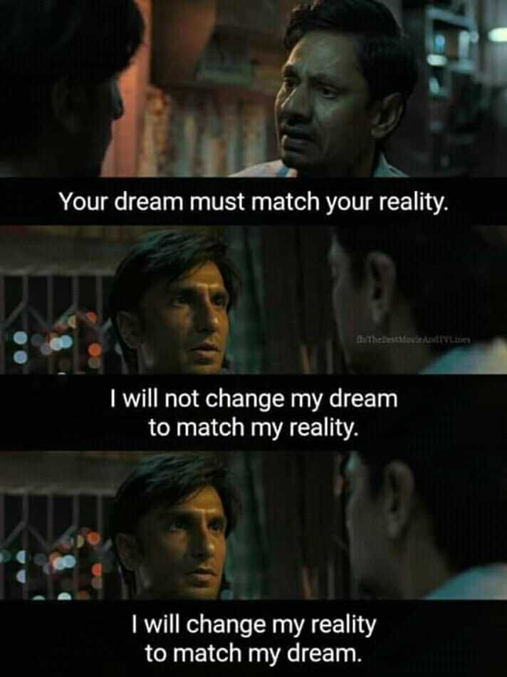 expectation vs reality - Your dream must match your reality . The study I will not change my dream to match my reality . I will change my reality to match my dream . - ShareChat