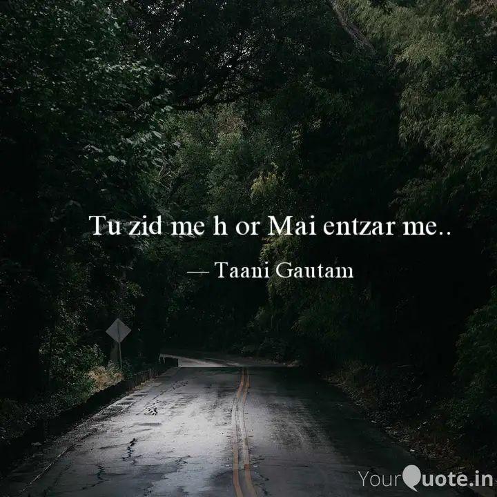 meri sayri - Tu zid me h or Mai entzar me . . - Taani Gautam YourQuote . in - ShareChat