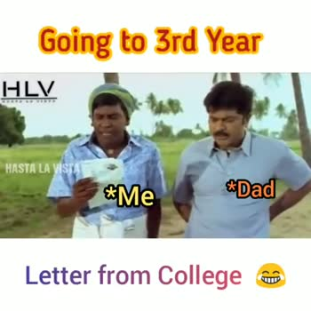 college life - Going to 3rd Year HLV HASTA LA VISTA * Me * Dad Don ' t allow him to sleep on coir bed . Letter from College Going to 3rd Year HLV HASTA LA VISTA * Dad only then we all can live safely . Letter from College - ShareChat