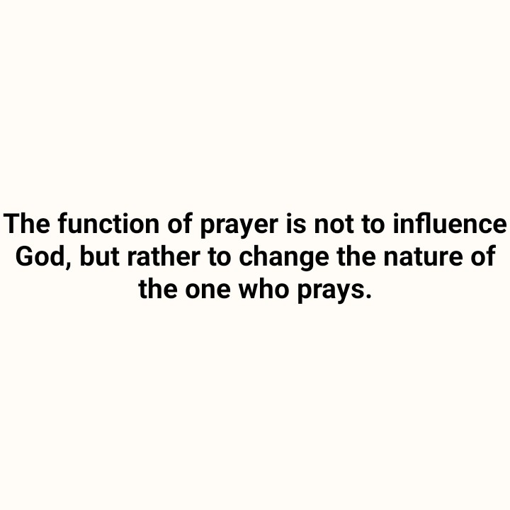 🙋♂️నేను షేర్చాట్ కెప్టెన్ - The function of prayer is not to influence God , but rather to change the nature of the one who prays . - ShareChat