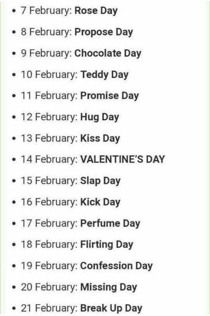 💖 વેલેન્ટાઇન ડે - • 7 February : Rose Day • 8 February : Propose Day • 9 February : Chocolate Day • 10 February : Teddy Day • 11 February : Promise Day • 12 February : Hug Day • 13 February : Kiss Day • 14 February : VALENTINE ' S DAY • 15 February : Slap Day • 16 February : Kick Day • 17 February : Perfume Day • 18 February : Flirting Day • 19 February : Confession Day • 20 February : Missing Day • 21 February : Break Up Day - ShareChat
