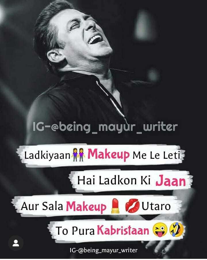 😝fanny jock 😝 - IG - @ being _ mayur _ writer Ladkiyaan ii Makeup Me Le Leti Hai Ladkon Ki Jaan Aur Sala Makeup Utaro To Pura Kabristaan Jo IG - @ being _ mayur _ writer - ShareChat