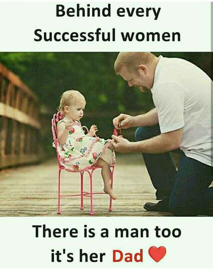 fathers day 💓💓 - Behind every Successful women There is a man too it ' s her Dad - ShareChat