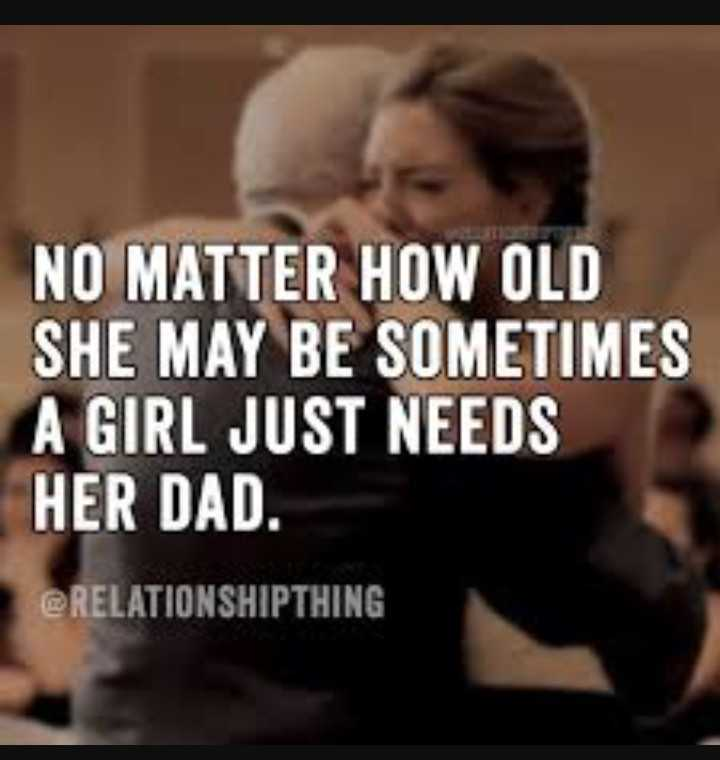 fathers day 💓💓 - NO MATTER HOW OLD SHE MAY BE SOMETIMES A GIRL JUST NEEDS HER DAD . @ RELATIONSHIPTHING - ShareChat