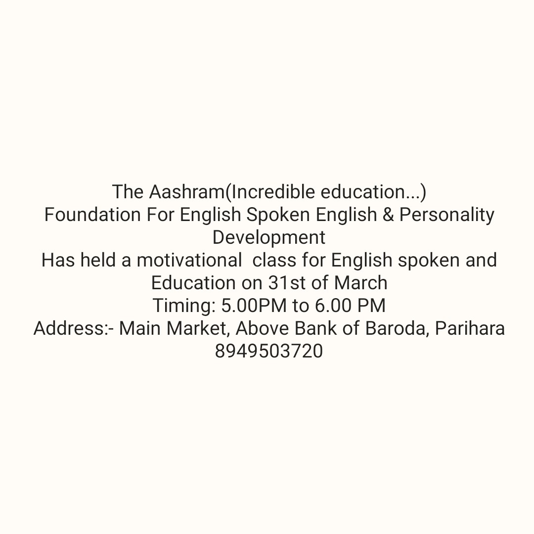english grammer - The Aashram ( Incredible education . . . ) Foundation For English Spoken English & Personality Development Has held a motivational class for English spoken and Education on 31st of March Timing : 5 . 00PM to 6 . 00 PM Address : - Main Market , Above Bank of Baroda , Parihara 8949503720 - ShareChat
