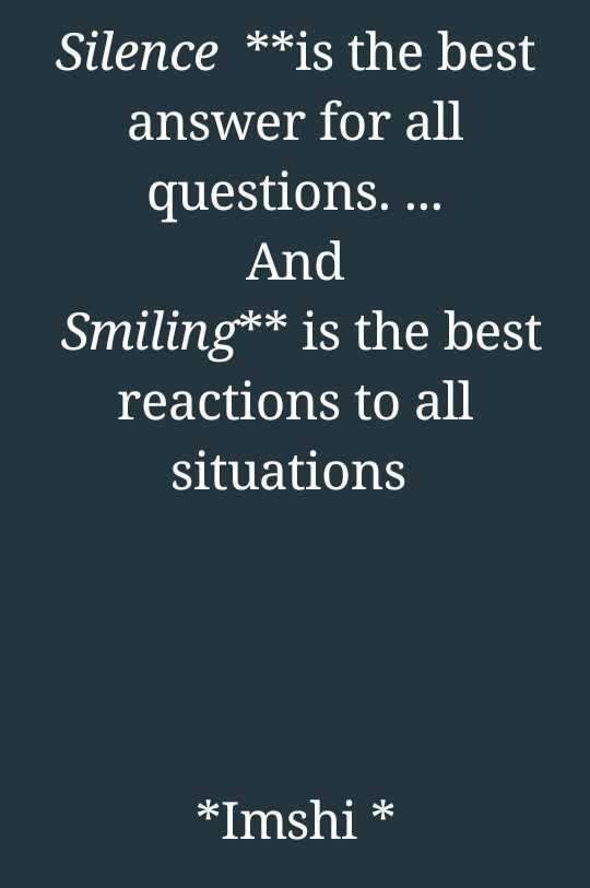 feel - Silence * * is the best answer for all questions . . . . And Smiling * * is the best reactions to all situations * Imshi * - ShareChat