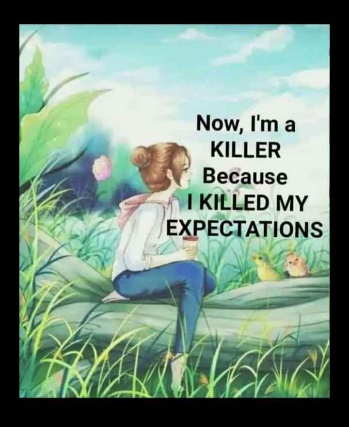 feeling 😭 - Now , I ' m a KILLER Because I KILLED MY EXPECTATIONS - ShareChat